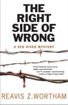 Right Side of Wrong, The ebook by Reavis Wortham