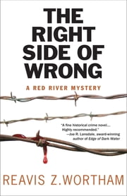 Right Side of Wrong, The - A Red River Mystery ebook by Reavis Wortham