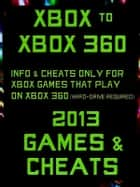 Xbox to Xbox 360 2013 Games & Cheats ebook by Marcus Lindley