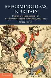 Reforming Ideas in Britain - Politics and Language in the Shadow of the French Revolution, 1789–1815 ebook by Mark Philp