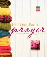Knit One, Purl a Prayer - A Spirituality of Knitting ebook by Peggy Rosenthal