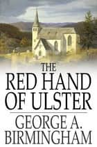 The Red Hand of Ulster ebook by George A. Birmingham
