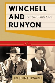 Winchell and Runyon - The True Untold Story ebook by Trustin Howard