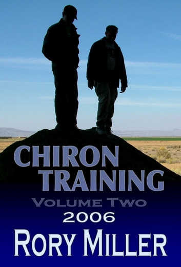 ChironTraining Volume 2: 2006 ebook by Rory Miller