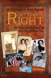 Getting It Right (New Edition) - The Generational Impact of Our Life & Estate Plan ebook by Gary Bottoms
