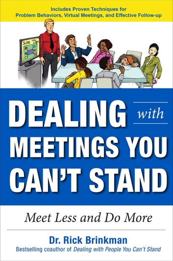 Dealing with Meetings You Can't Stand: Meet Less and Do More ebook by Dr Rick Brinkman