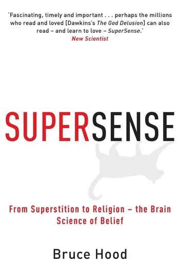 Supersense - From Superstition to Religion - The Brain Science of Belief ebook by Bruce Hood