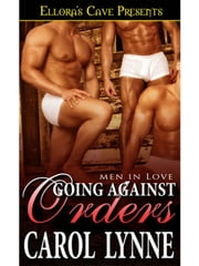 Going Against Orders (Men in Love, Book Five) ebook by Carol Lynne