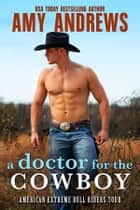A Doctor for the Cowboy ebook by Amy Andrews