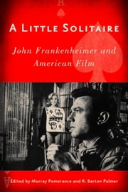 A Little Solitaire: John Frankenheimer and American Film ebook by Pomerance, Murray