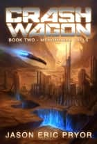 Crash Wagon: Book Two - Menomonee Falls ebook by Jason Eric Pryor