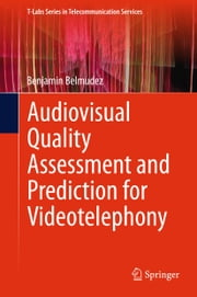 Audiovisual Quality Assessment and Prediction for Videotelephony ebook by Benjamin Belmudez