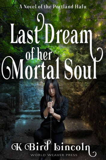 Last Dream of Her Mortal Soul ebook by K. Bird Lincoln
