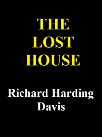 The Lost House Ebook By Richard Harding Davis 1230002058436