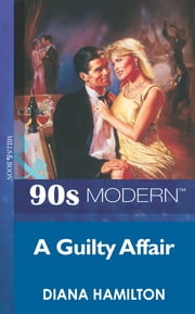 A Guilty Affair (Mills & Boon Vintage 90s Modern) ebook by Diana Hamilton