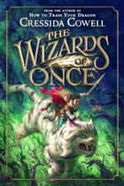 The Wizards of Once ebooks by Cressida Cowell