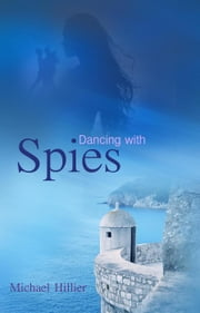 Dancing with Spies - Adventure, Mystery, Romance, #3 ebook by Michael Hillier