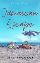 Jamaican Escape ebook by Erin Brockus