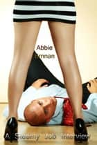 A Steamy Job Interview ebook by Abbie Brennan