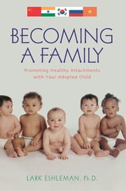 Becoming a Family - Promoting Healthy Attachments with Your Adopted Child ebook by Lark Eshleman