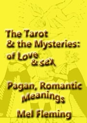 The Romantic, Pagan Meanings of the Tarot of the Mysteries of Love and Sex ebook by Mel Fleming II