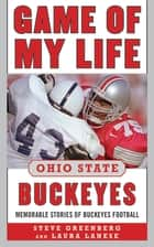 Game of My Life Ohio State Buckeyes ebook by Steve Greenberg,Laura Lanese
