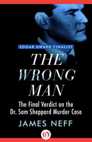 The Wrong Man - The Final Verdict on the Dr. Sam Sheppard Murder Case ebook by James Neff
