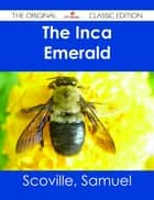 The Inca Emerald - The Original Classic Edition ebook by Samuel Scoville