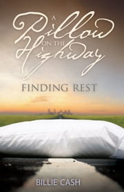 A Pillow on the Highway: Finding Rest ebook by Billie Cash