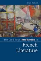 The Cambridge Introduction to French Literature ebook by Brian Nelson