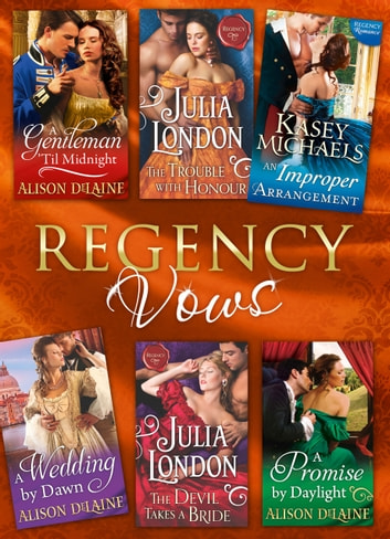 Regency Vows: A Gentleman 'Til Midnight / The Trouble with Honour / An Improper Arrangement / A Wedding By Dawn / The Devil Takes a Bride / A Promise by Daylight (Mills & Boon e-Book Collections) ebook by Alison DeLaine,Julia London,Kasey Michaels