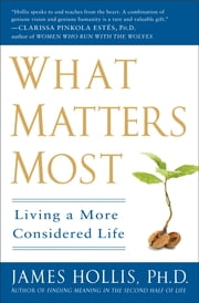 What Matters Most - Living a More Considered Life ebook by James Hollis