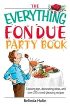 The Everything Fondue Party Book ebook by Belinda Hulin