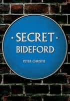 Secret Bideford ebook by Peter Christie