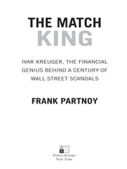 The Match King - Ivar Kreuger, The Financial Genius Behind a Century of Wall Street Scandals ebook by Frank Partnoy