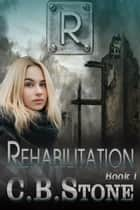 Rehabilitation - Unbelief Series, #1 ebook by C.B. Stone