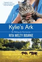 Kylie's Ark - The Making of a Veterinarian ebook by Rita Welty Bourke