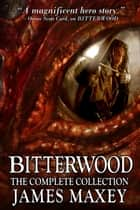 ebook Bitterwood: The Complete Collection de James Maxey