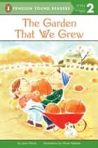 The Garden That We Grew ebook by Joan Holub, Hiroe Nakata, Erin Reilly
