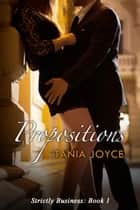 Propositions - Strictly Business Book 1 ebook by Tania Joyce