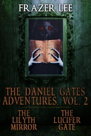 The Daniel Gates Adventures, Vol. 2 - The Lilyth Mirror and The Lucifer Gate ebook by Frazer Lee