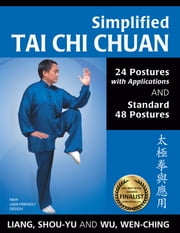 Simplified Tai Chi Chuan - 24 Postures with Applications and Standard 48 Postures ebook by Liang, Shou Yu, Wu,...