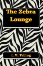The Zebra Lounge ebook by I. M. Telling