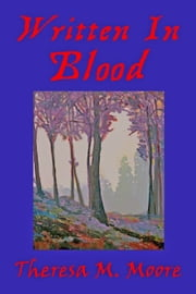 Written In Blood ebook by Theresa M. Moore