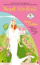 Seed No Evil - A Flower Shop Mystery ebook by Kate Collins