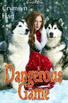 Dangerous Game ebook by Crymsyn Hart