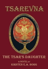 Tsarevna - The Tsars Daughter ebook by Kirsten E.A. Borg