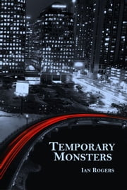 Temporary Monsters ebook by Ian Rogers