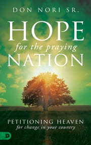 Hope for the Praying Nation - Petitioning Heaven for Change in Your Country ebook by Don Nori Sr.