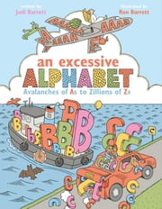 An Excessive Alphabet - Avalanches of As to Zillions of Zs (With Audio Recording) ebook by Judi Barrett,Ron Barrett